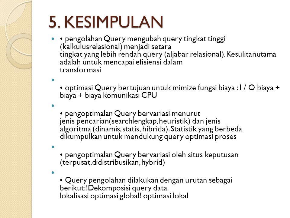 5. KESIMPULAN pengolahan Query mengubah query tingkat tinggi (kalkulusrelasional) menjadi setara tingkat yang lebih rendah query (aljabar relasional).