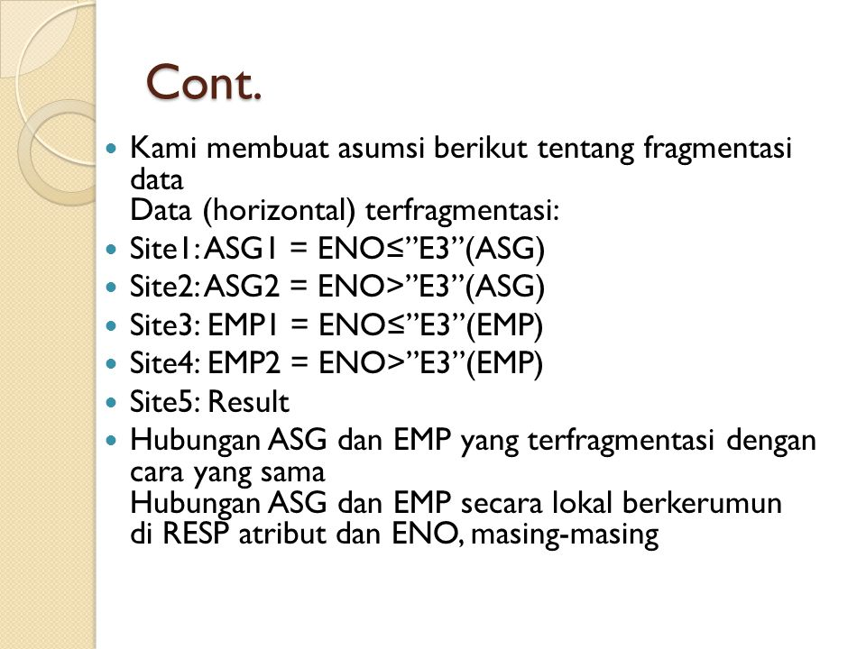 """Cont. Kami membuat asumsi berikut tentang fragmentasi data Data (horizontal) terfragmentasi: Site1: ASG1 = ENO≤""""E3""""(ASG) Site2: ASG2 = ENO>""""E3""""(ASG) S"""