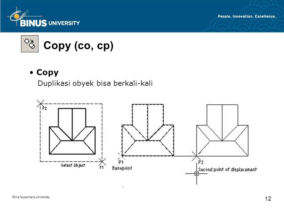 Bina Nusantara University 12 Copy (co, cp) Copy Duplikasi obyek bisa berkali-kali