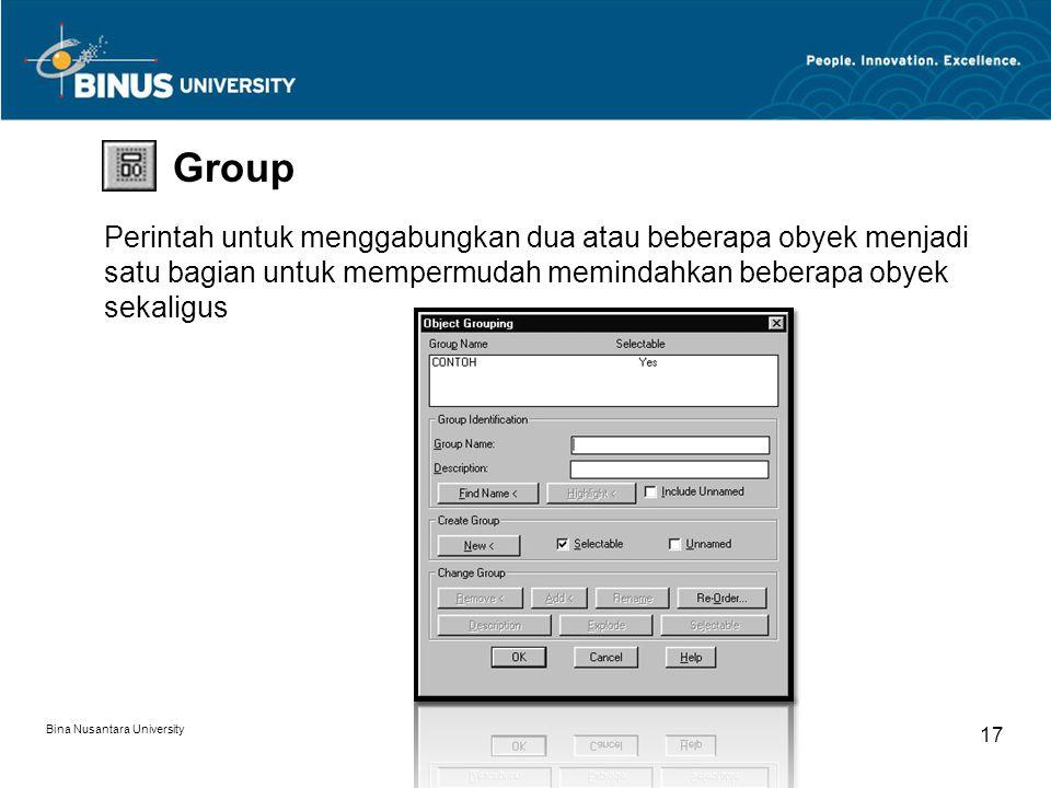 Bina Nusantara University 17 Group Perintah untuk menggabungkan dua atau beberapa obyek menjadi satu bagian untuk mempermudah memindahkan beberapa obyek sekaligus
