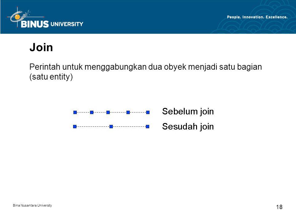 Bina Nusantara University 18 Join Perintah untuk menggabungkan dua obyek menjadi satu bagian (satu entity)