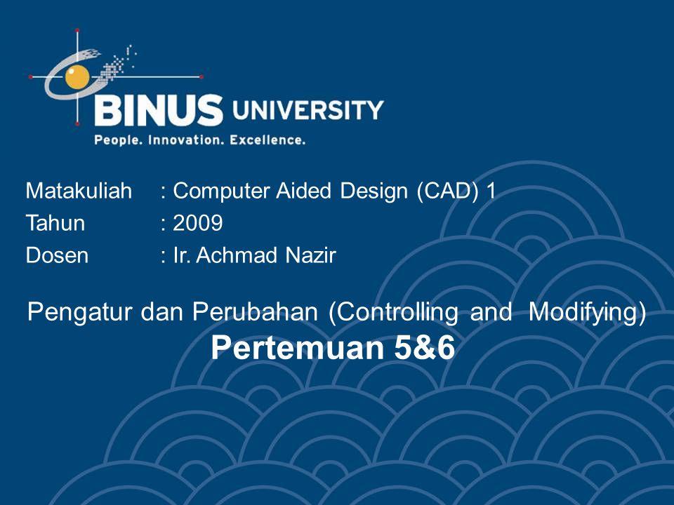 Pengatur dan Perubahan (Controlling and Modifying) Pertemuan 5&6 Matakuliah: Computer Aided Design (CAD) 1 Tahun: 2009 Dosen : Ir.