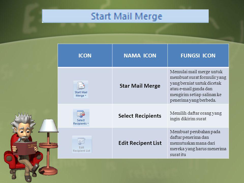 ICONNAMA ICONFUNGSI ICON Star Mail Merge Memulai mail merge untuk membuat surat formulir yang yang berniat untuk dicetak atau e-mail ganda dan mengirim setiap salinan ke penerima yang berbeda.