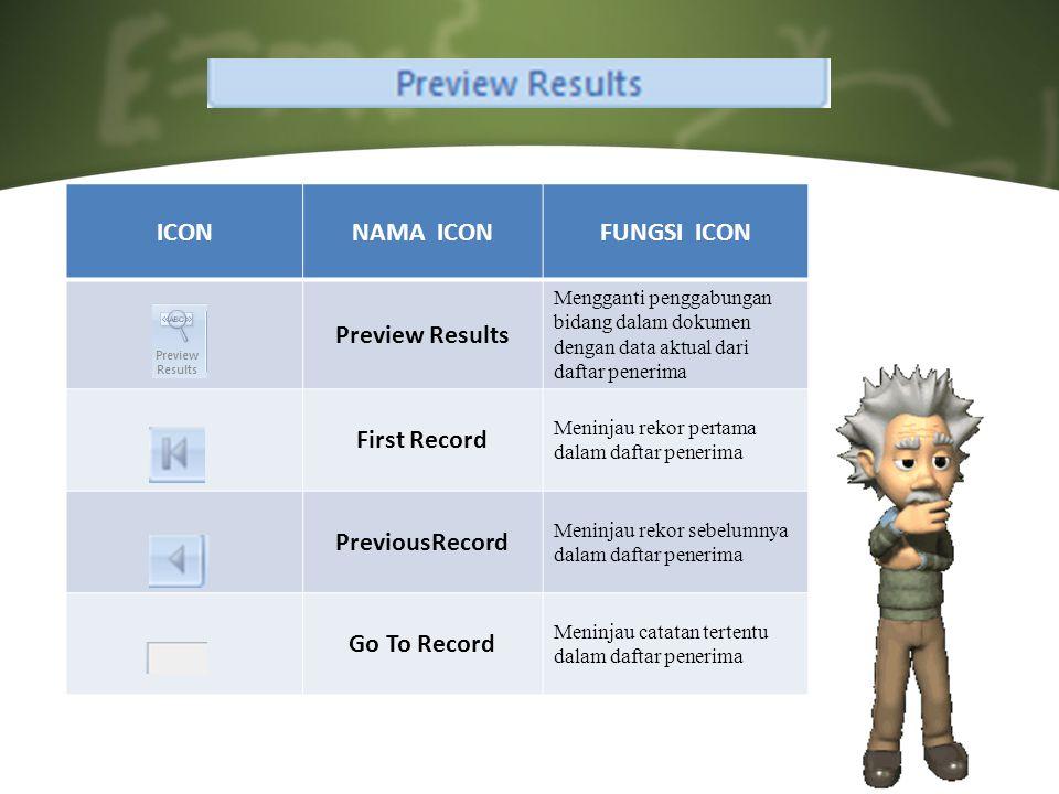 ICONNAMA ICONFUNGSI ICON Preview Results Mengganti penggabungan bidang dalam dokumen dengan data aktual dari daftar penerima First Record Meninjau rekor pertama dalam daftar penerima PreviousRecord Meninjau rekor sebelumnya dalam daftar penerima Go To Record Meninjau catatan tertentu dalam daftar penerima