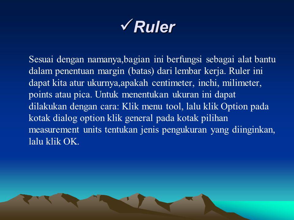 Ruler Ruler Sesuai dengan namanya,bagian ini berfungsi sebagai alat bantu dalam penentuan margin (batas) dari lembar kerja. Ruler ini dapat kita atur