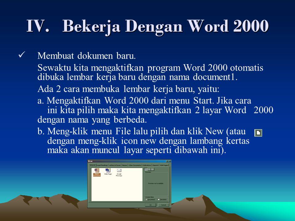 IV.Bekerja Dengan Word 2000 Membuat dokumen baru. Sewaktu kita mengaktifkan program Word 2000 otomatis dibuka lembar kerja baru dengan nama document1.