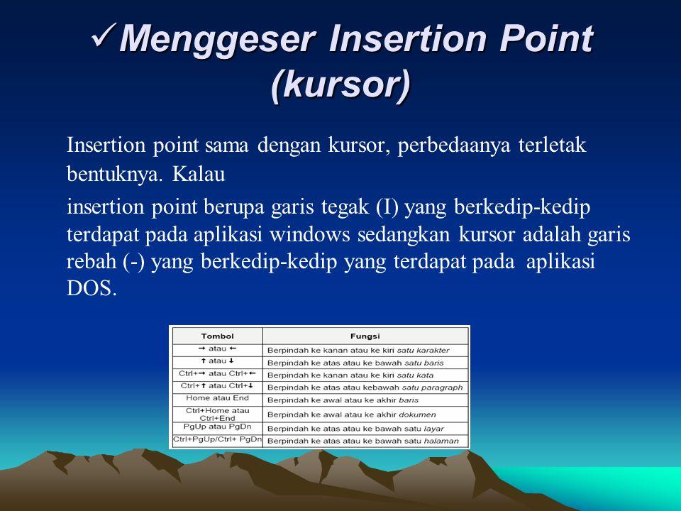 Menggeser Insertion Point (kursor) Menggeser Insertion Point (kursor) Insertion point sama dengan kursor, perbedaanya terletak bentuknya. Kalau insert