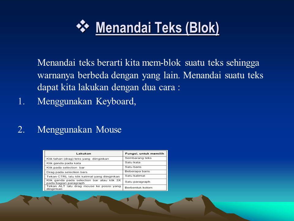  Menandai Teks (Blok) Menandai teks berarti kita mem-blok suatu teks sehingga warnanya berbeda dengan yang lain. Menandai suatu teks dapat kita lakuk