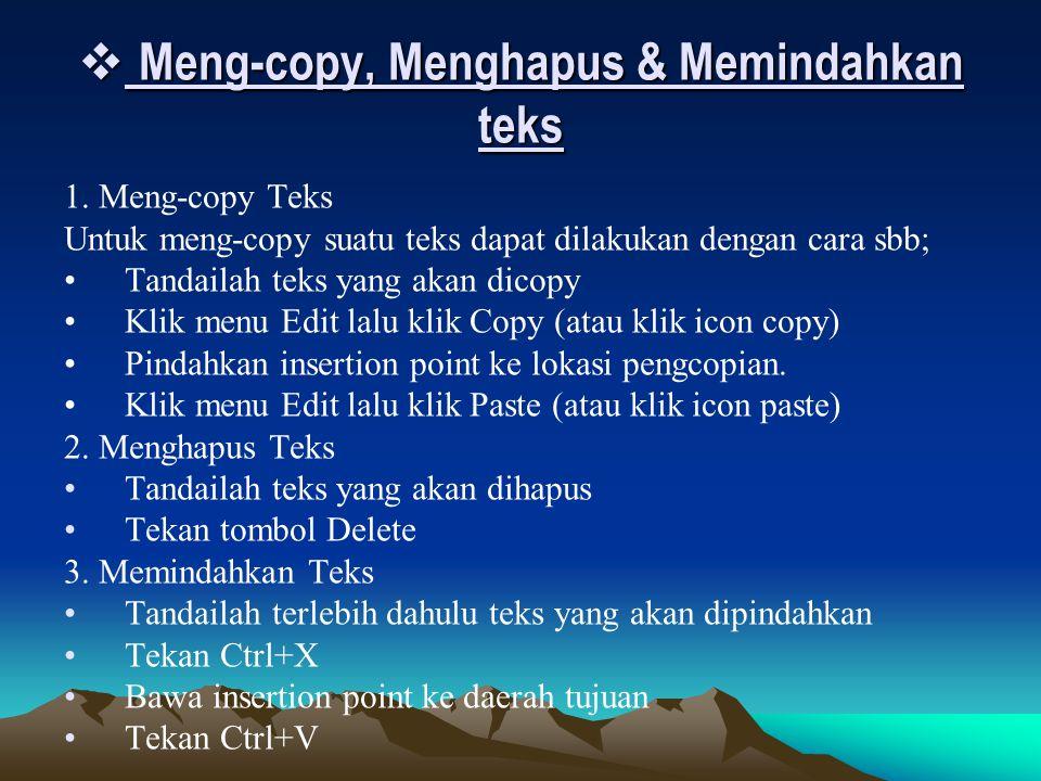  Meng-copy, Menghapus & Memindahkan teks 1. Meng-copy Teks Untuk meng-copy suatu teks dapat dilakukan dengan cara sbb; Tandailah teks yang akan dicop