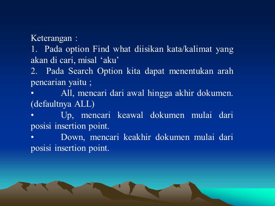 Keterangan : 1. Pada option Find what diisikan kata/kalimat yang akan di cari, misal 'aku' 2. Pada Search Option kita dapat menentukan arah pencarian