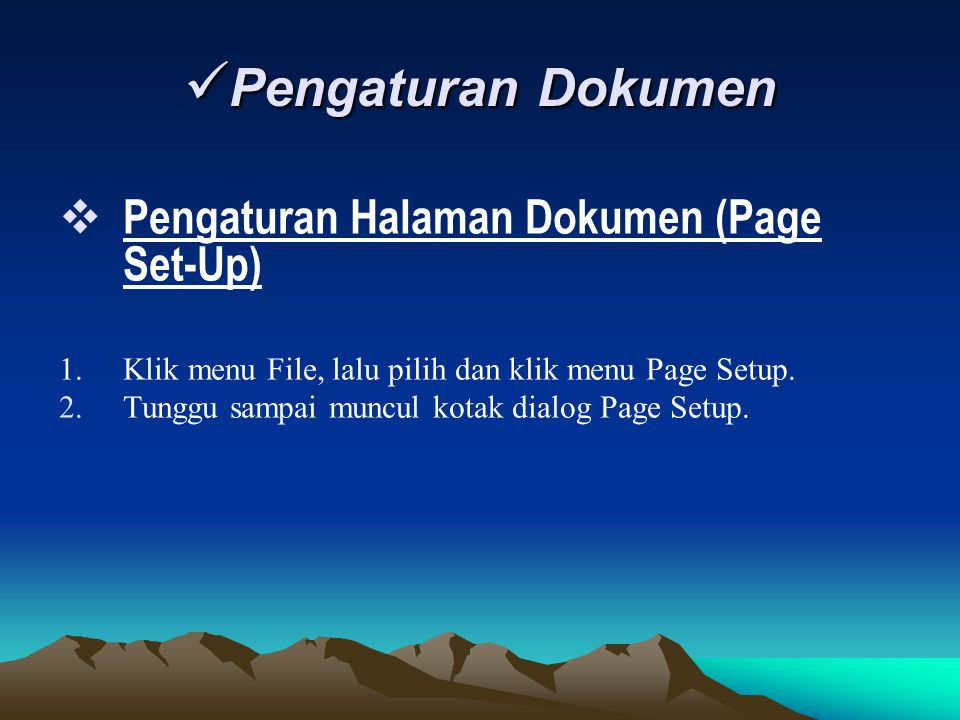 Pengaturan Dokumen Pengaturan Dokumen  Pengaturan Halaman Dokumen (Page Set-Up) 1. Klik menu File, lalu pilih dan klik menu Page Setup. 2.Tunggu samp
