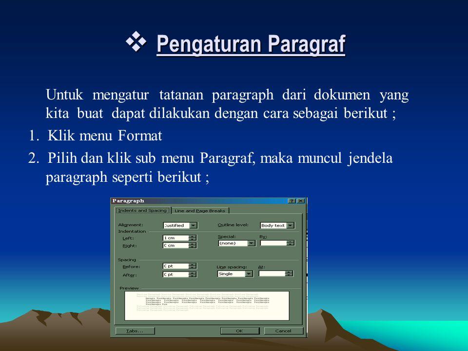  Pengaturan Paragraf Untuk mengatur tatanan paragraph dari dokumen yang kita buat dapat dilakukan dengan cara sebagai berikut ; 1. Klik menu Format 2