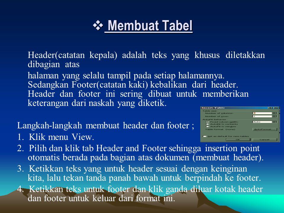  Membuat Tabel Header(catatan kepala) adalah teks yang khusus diletakkan dibagian atas halaman yang selalu tampil pada setiap halamannya. Sedangkan F