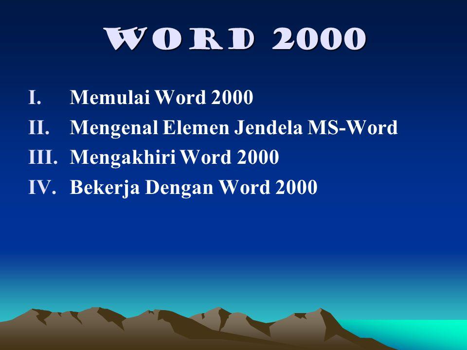 Word 2000 I.Memulai Word 2000 II.Mengenal Elemen Jendela MS-Word III.Mengakhiri Word 2000 IV.Bekerja Dengan Word 2000