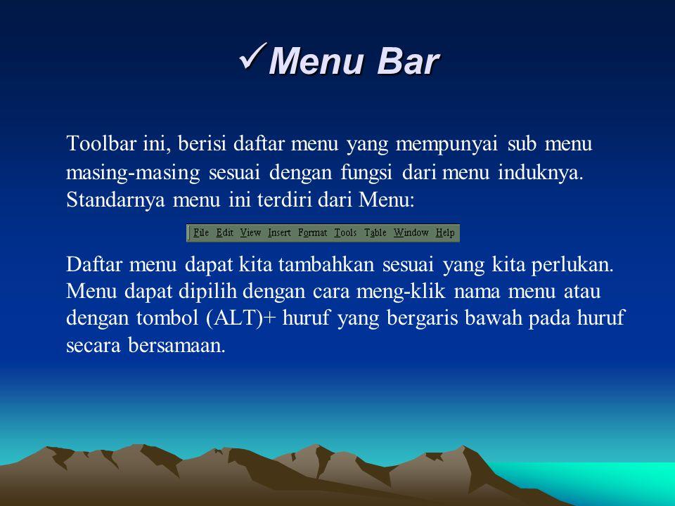 Menu Bar Menu Bar Toolbar ini, berisi daftar menu yang mempunyai sub menu masing-masing sesuai dengan fungsi dari menu induknya. Standarnya menu ini t