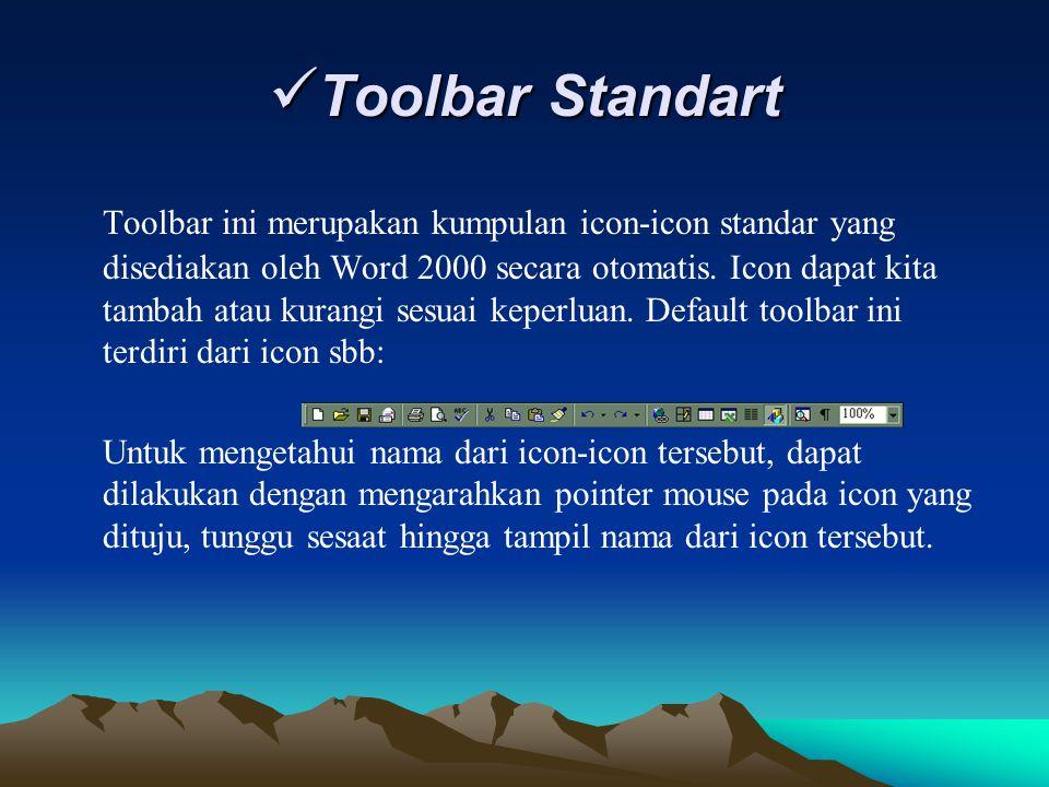 Toolbar Standart Toolbar Standart Toolbar ini merupakan kumpulan icon-icon standar yang disediakan oleh Word 2000 secara otomatis. Icon dapat kita tam