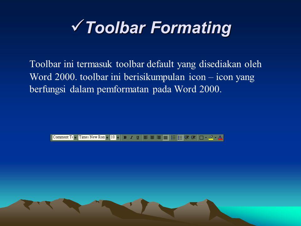 Toolbar Formating Toolbar Formating Toolbar ini termasuk toolbar default yang disediakan oleh Word 2000. toolbar ini berisikumpulan icon – icon yang b