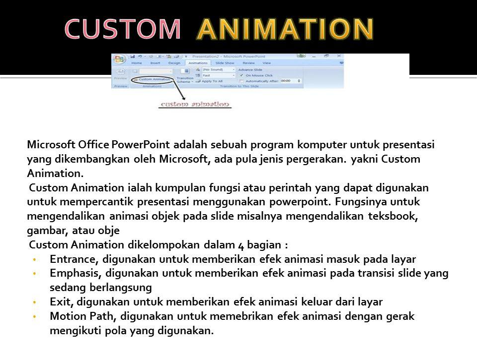 Microsoft Office PowerPoint adalah sebuah program komputer untuk presentasi yang dikembangkan oleh Microsoft, ada pula jenis pergerakan. yakni Custom