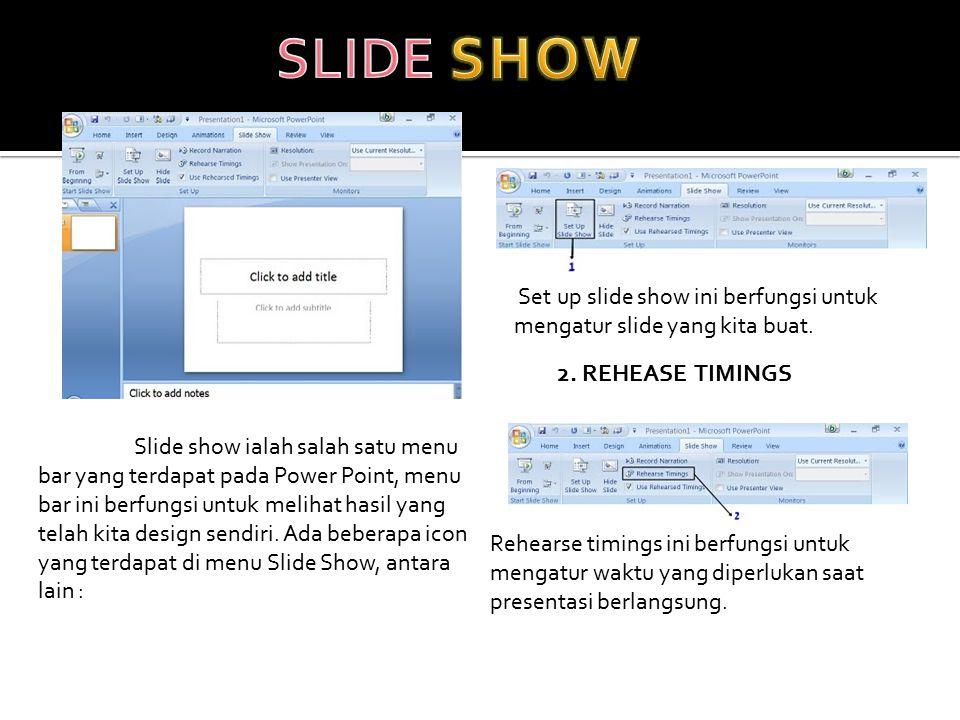 Slide show ialah salah satu menu bar yang terdapat pada Power Point, menu bar ini berfungsi untuk melihat hasil yang telah kita design sendiri. Ada be