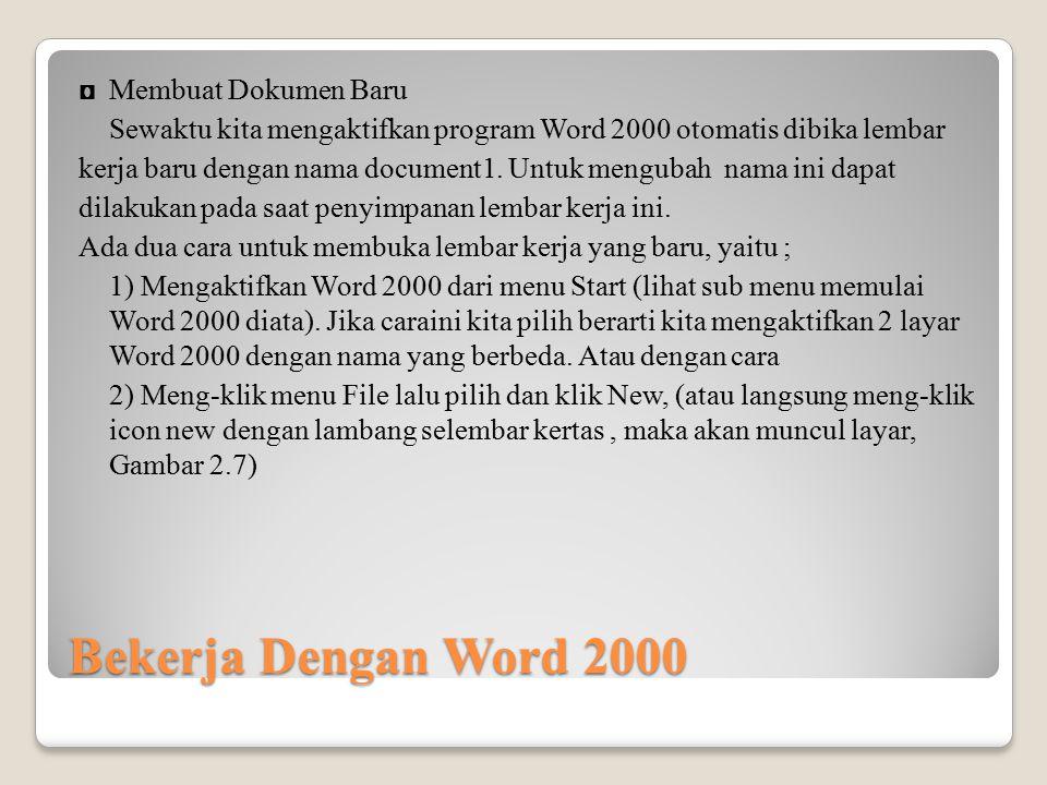 Bekerja Dengan Word 2000 ◘Membuat Dokumen Baru Sewaktu kita mengaktifkan program Word 2000 otomatis dibika lembar kerja baru dengan nama document1. Un