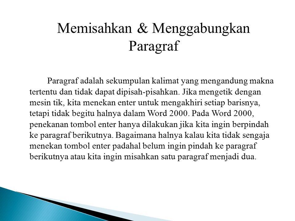 Memisahkan & Menggabungkan Paragraf Paragraf adalah sekumpulan kalimat yang mengandung makna tertentu dan tidak dapat dipisah-pisahkan. Jika mengetik