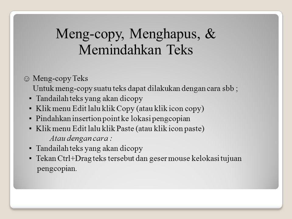Meng-copy, Menghapus, & Memindahkan Teks ☺ Meng-copy Teks Untuk meng-copy suatu teks dapat dilakukan dengan cara sbb ; ▪ Tandailah teks yang akan dico