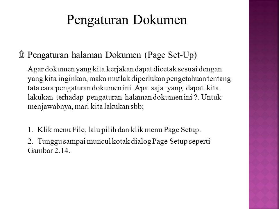 Pengaturan Dokumen ۩Pengaturan halaman Dokumen (Page Set-Up) Agar dokumen yang kita kerjakan dapat dicetak sesuai dengan yang kita inginkan, maka mutl