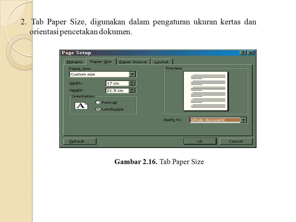 2. Tab Paper Size, digunakan dalam pengaturan ukuran kertas dan orientasi pencetakan dokumen. Gambar 2.16. Tab Paper Size