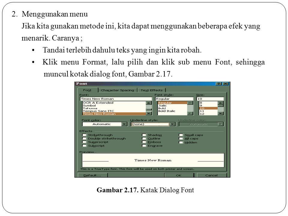 2. Menggunakan menu Jika kita gunakan metode ini, kita dapat menggunakan beberapa efek yang menarik. Caranya ; Tandai terlebih dahulu teks yang ingin