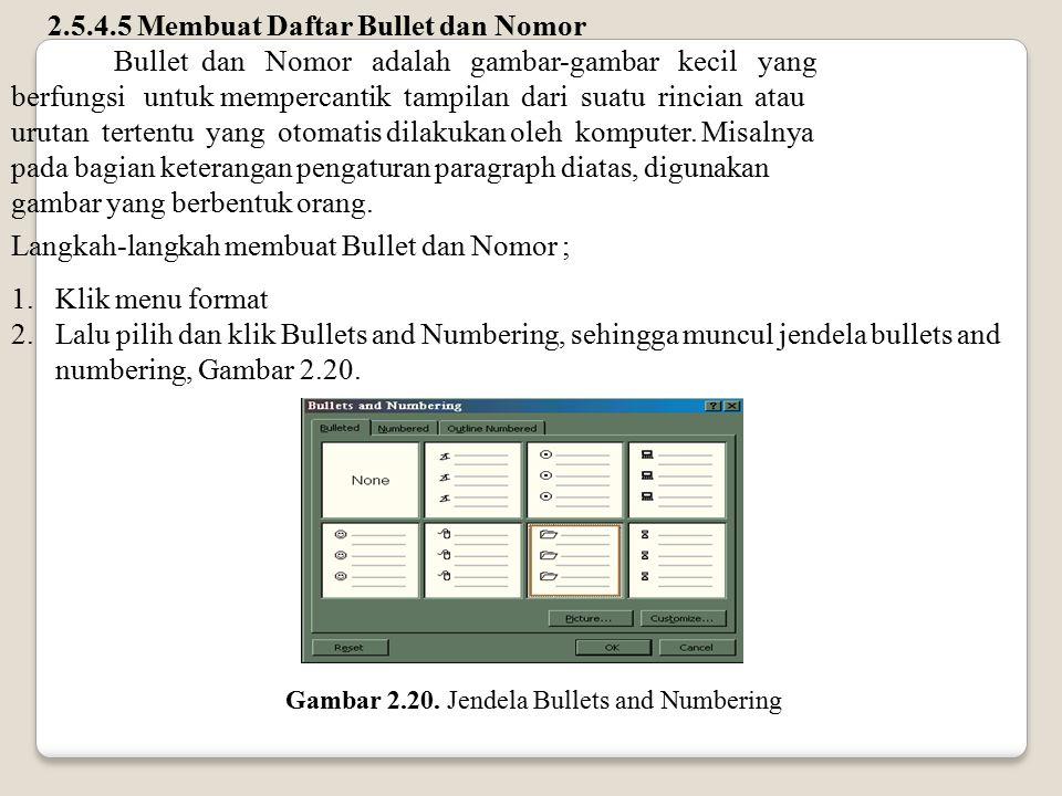 2.5.4.5 Membuat Daftar Bullet dan Nomor Bullet dan Nomor adalah gambar-gambar kecil yang berfungsi untuk mempercantik tampilan dari suatu rincian atau
