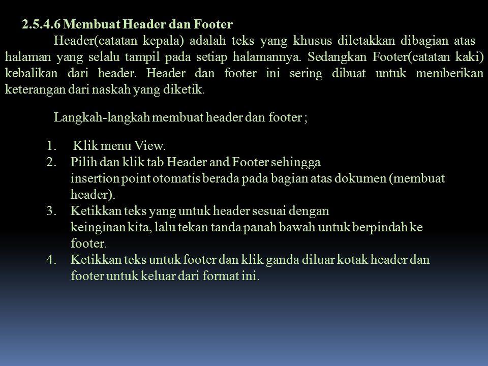 2.5.4.6 Membuat Header dan Footer Header(catatan kepala) adalah teks yang khusus diletakkan dibagian atas halaman yang selalu tampil pada setiap halam