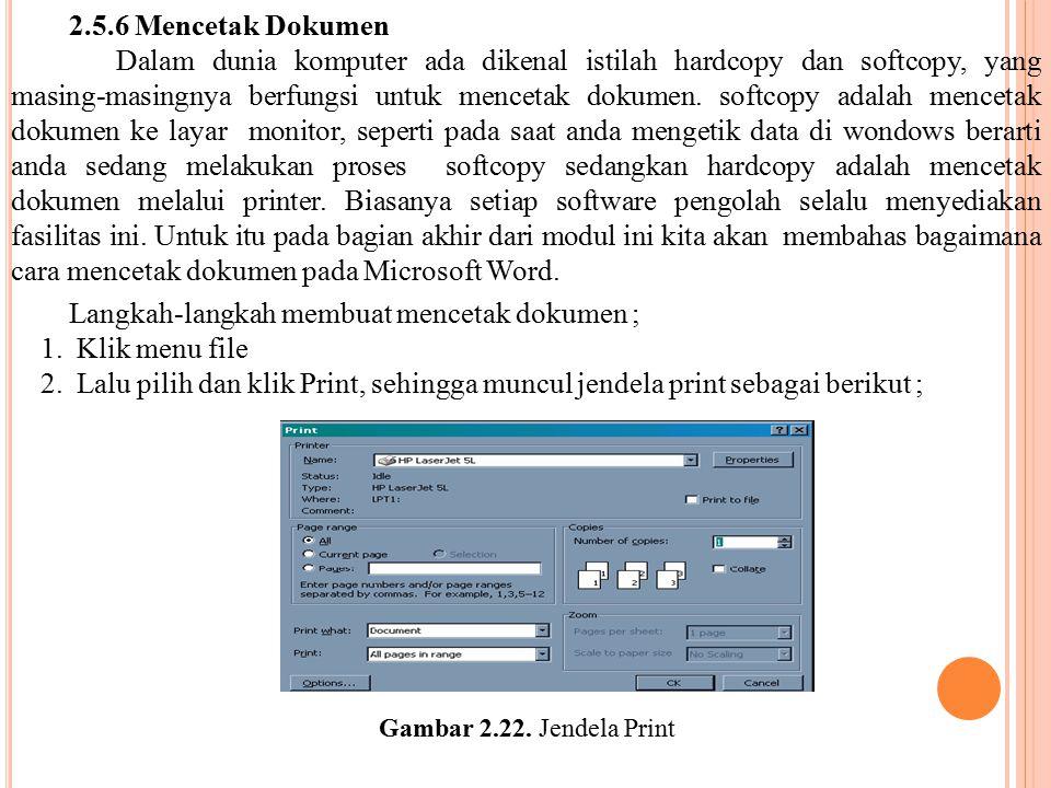 2.5.6 Mencetak Dokumen Dalam dunia komputer ada dikenal istilah hardcopy dan softcopy, yang masing-masingnya berfungsi untuk mencetak dokumen. softcop