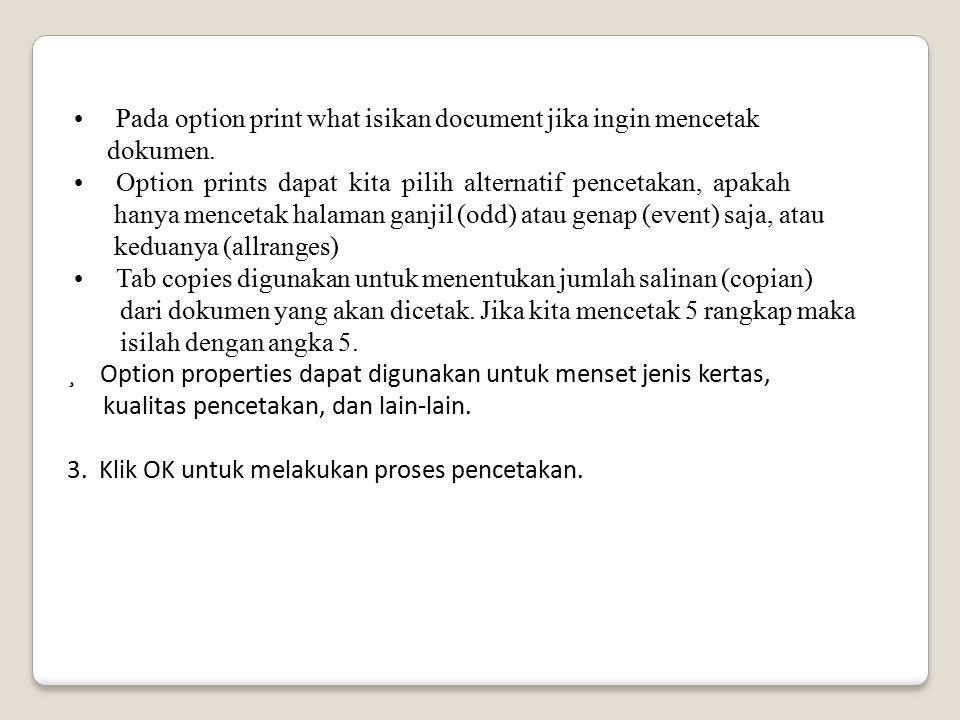 Pada option print what isikan document jika ingin mencetak dokumen. Option prints dapat kita pilih alternatif pencetakan, apakah hanya mencetak halama