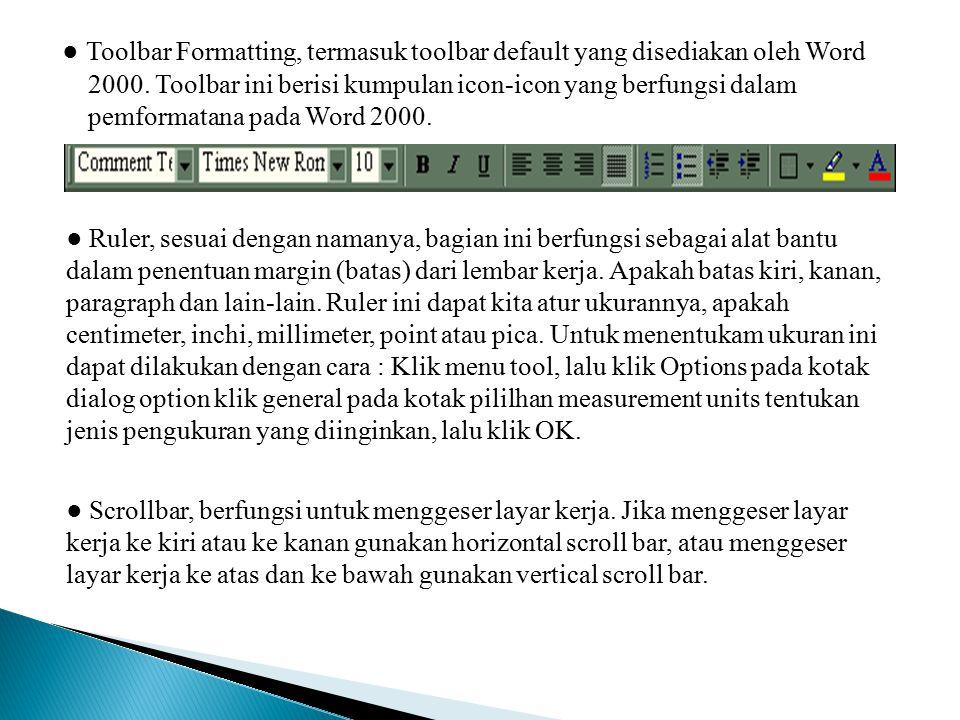 ● Toolbar Formatting, termasuk toolbar default yang disediakan oleh Word 2000. Toolbar ini berisi kumpulan icon-icon yang berfungsi dalam pemformatana