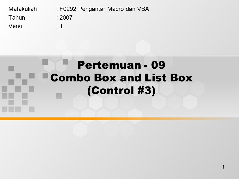 1 Pertemuan - 09 Combo Box and List Box (Control #3) Matakuliah: F0292 Pengantar Macro dan VBA Tahun: 2007 Versi: 1