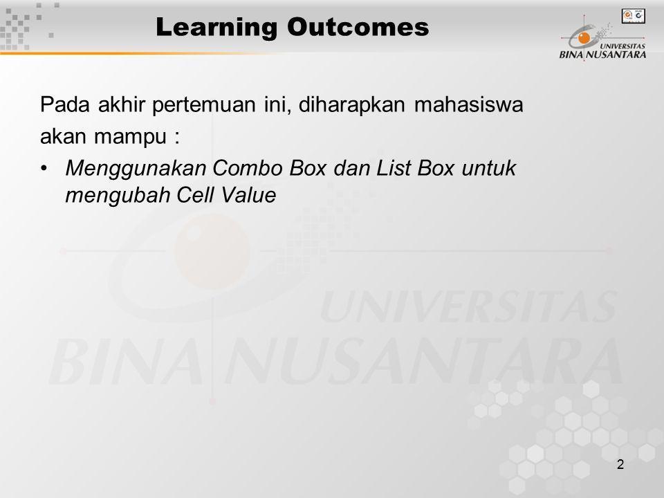 2 Learning Outcomes Pada akhir pertemuan ini, diharapkan mahasiswa akan mampu : Menggunakan Combo Box dan List Box untuk mengubah Cell Value