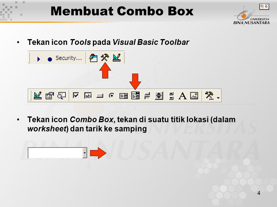 4 Membuat Combo Box Tekan icon Tools pada Visual Basic Toolbar Tekan icon Combo Box, tekan di suatu titik lokasi (dalam worksheet) dan tarik ke sampin