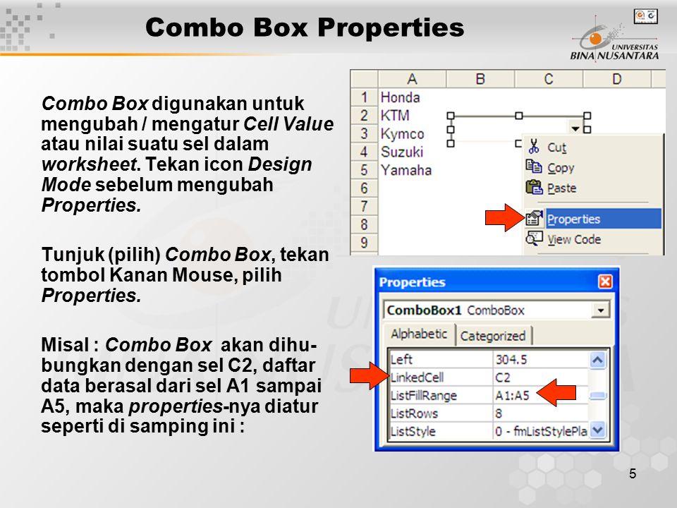 5 Combo Box digunakan untuk mengubah / mengatur Cell Value atau nilai suatu sel dalam worksheet. Tekan icon Design Mode sebelum mengubah Properties. T