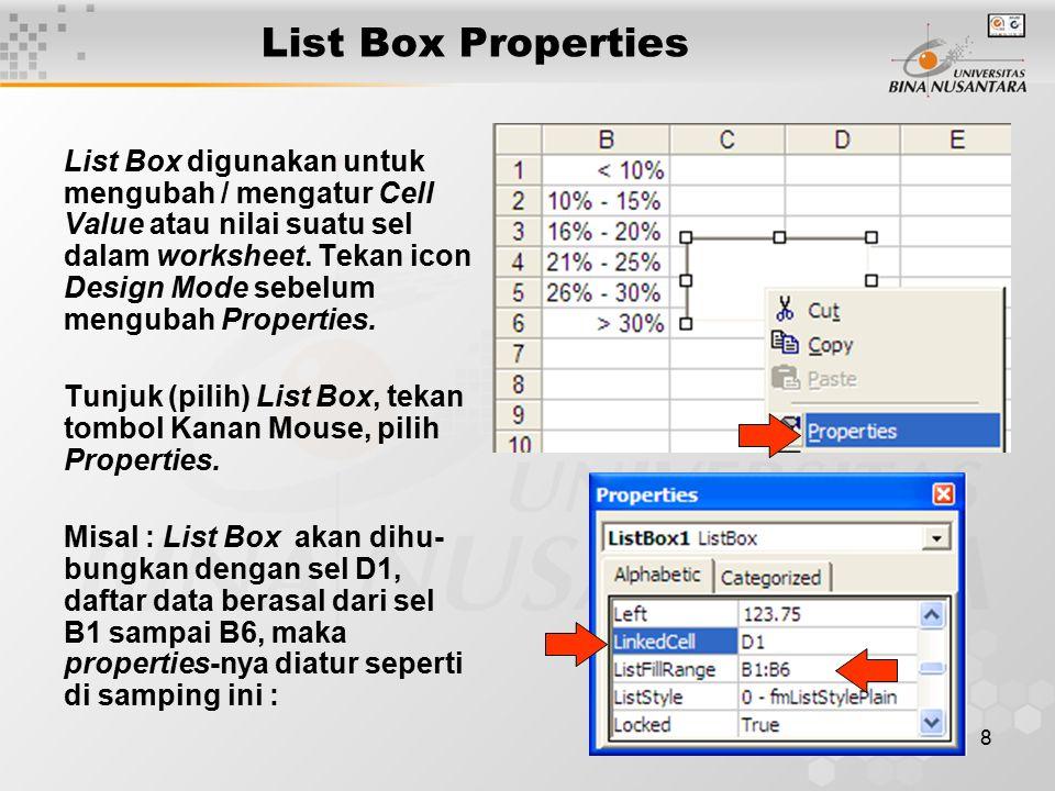 8 List Box digunakan untuk mengubah / mengatur Cell Value atau nilai suatu sel dalam worksheet. Tekan icon Design Mode sebelum mengubah Properties. Tu