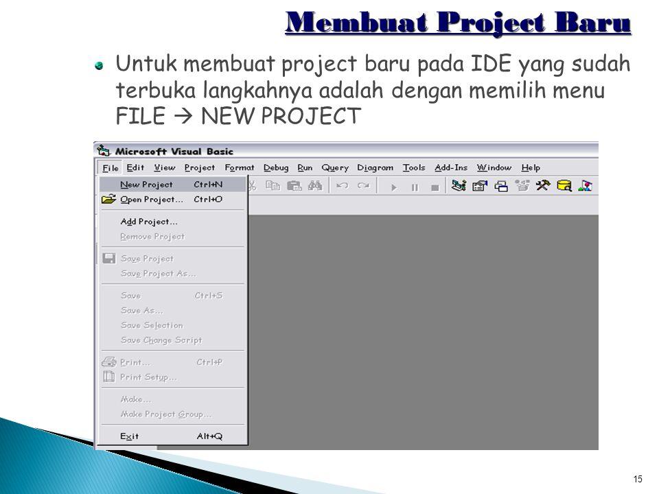 15 Membuat Project Baru Untuk membuat project baru pada IDE yang sudah terbuka langkahnya adalah dengan memilih menu FILE  NEW PROJECT