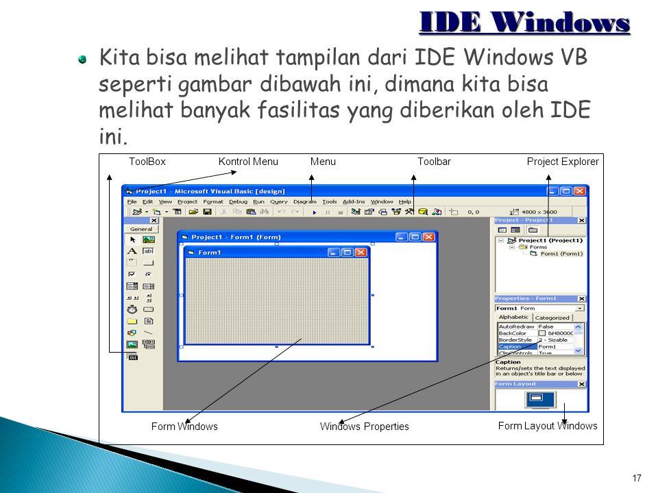 17 IDE Windows Kita bisa melihat tampilan dari IDE Windows VB seperti gambar dibawah ini, dimana kita bisa melihat banyak fasilitas yang diberikan ole