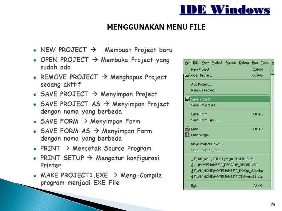 20 IDE Windows MENGGUNAKAN MENU FILE NEW PROJECT  Membuat Project baru OPEN PROJECT  Membuka Project yang sudah ada REMOVE PROJECT  Menghapus Proje