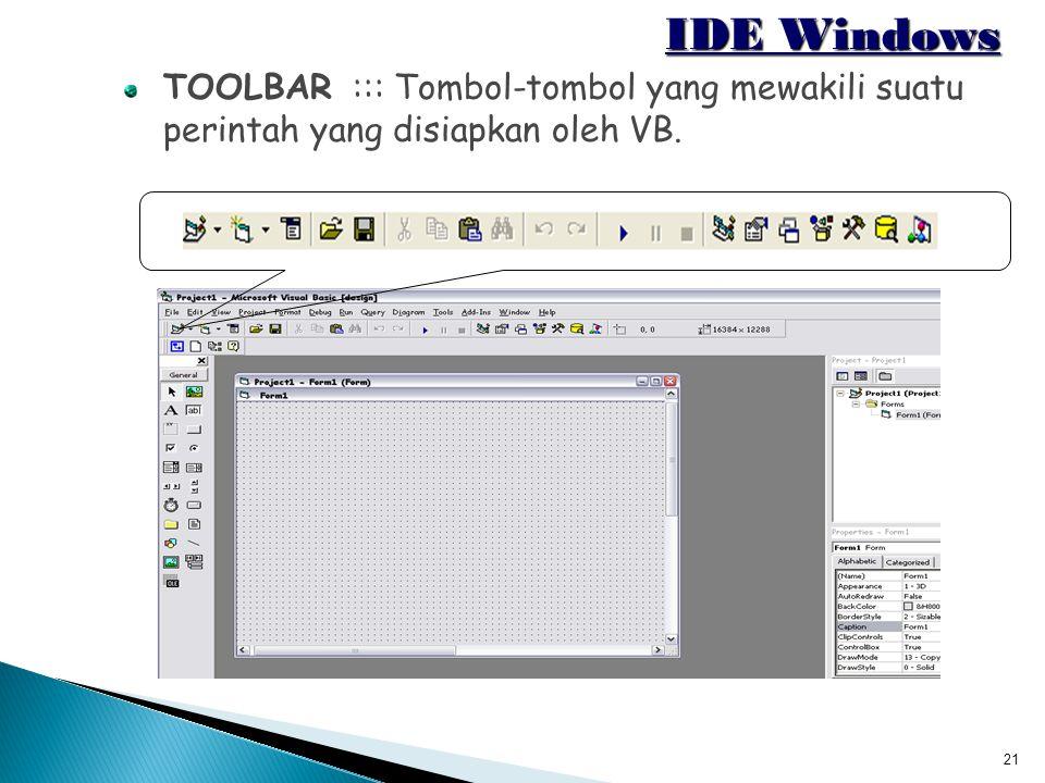 21 IDE Windows TOOLBAR ::: Tombol-tombol yang mewakili suatu perintah yang disiapkan oleh VB.