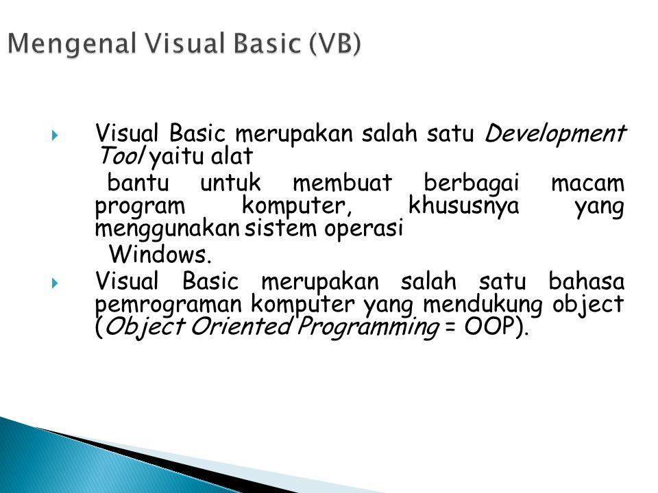 4 PENGENALAN MS.VISUAL BASIC 6.0 Kata visual menunjukkan cara yang digunakan untuk membuat Graphical User Interface (GUI).