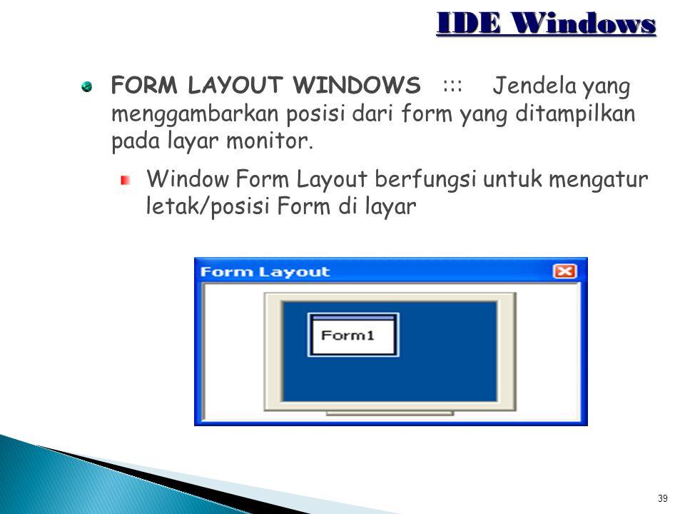 39 IDE Windows FORM LAYOUT WINDOWS :::Jendela yang menggambarkan posisi dari form yang ditampilkan pada layar monitor. Window Form Layout berfungsi un
