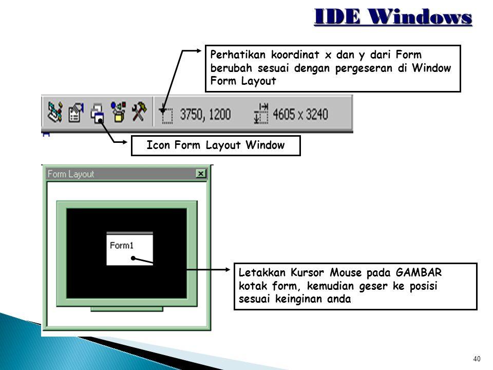 40 IDE Windows Icon Form Layout Window Letakkan Kursor Mouse pada GAMBAR kotak form, kemudian geser ke posisi sesuai keinginan anda Perhatikan koordin