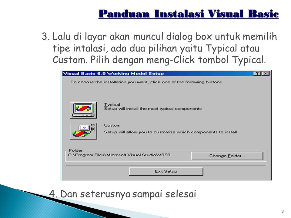 8 Panduan Instalasi Visual Basic 3.Lalu di layar akan muncul dialog box untuk memilih tipe intalasi, ada dua pilihan yaitu Typical atau Custom. Pilih