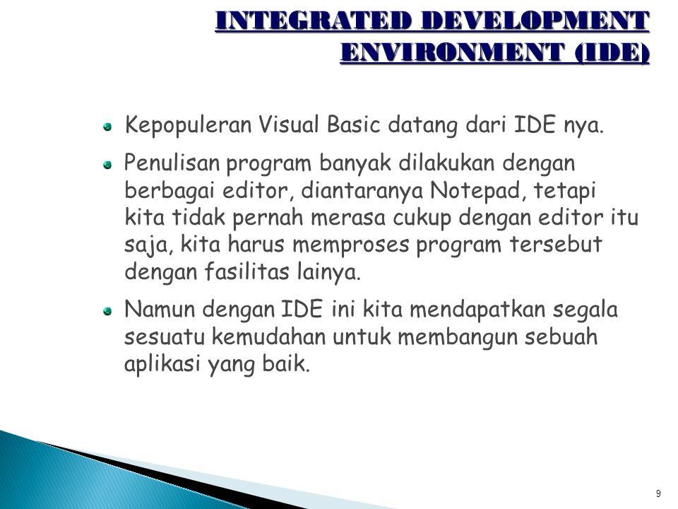 10 INTEGRATED DEVELOPMENT ENVIRONMENT (IDE) Penulisan program untuk aplikasi tersebut, melakukan testing dan pada akhirnya kita dapat menjadikan program tersebut menjadi sebuah program yang berbentuk file executable.