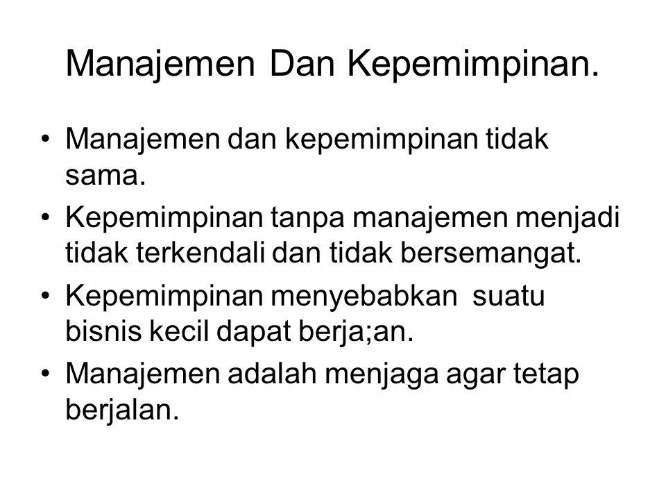 Manajemen Dan Kepemimpinan. Manajemen dan kepemimpinan tidak sama. Kepemimpinan tanpa manajemen menjadi tidak terkendali dan tidak bersemangat. Kepemi
