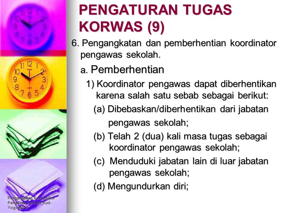 Pengangkatan Koordinator Pengawas Sekolah_Kud- Yogyakarta PENGATURAN TUGAS KORWAS (9) 6. Pengangkatan dan pemberhentian koordinator pengawas sekolah.
